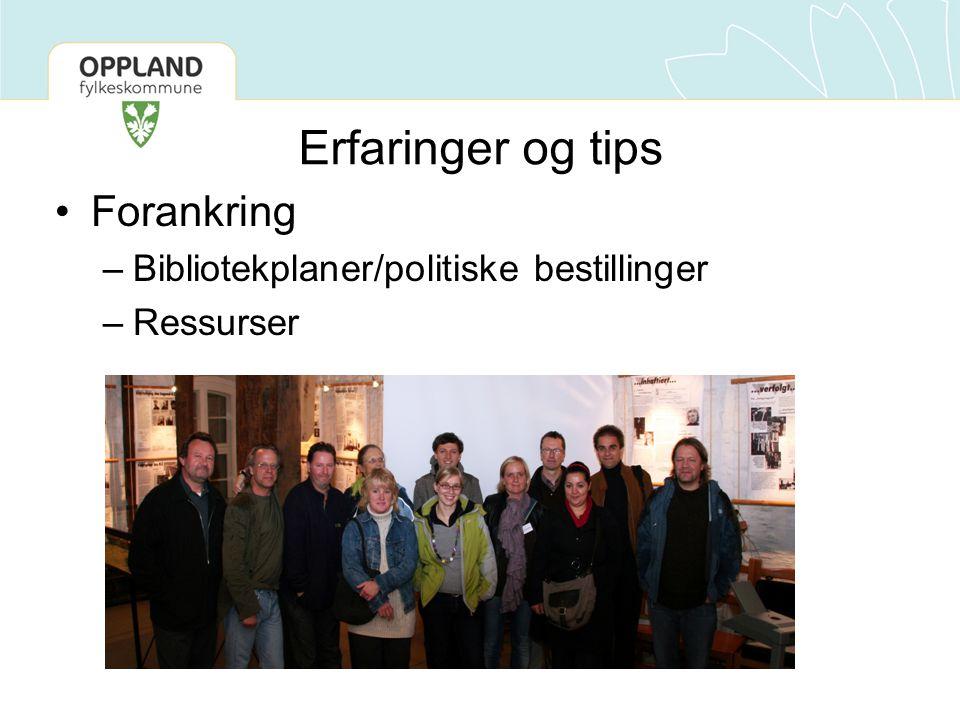 Erfaringer og tips •Forankring –Bibliotekplaner/politiske bestillinger –Ressurser