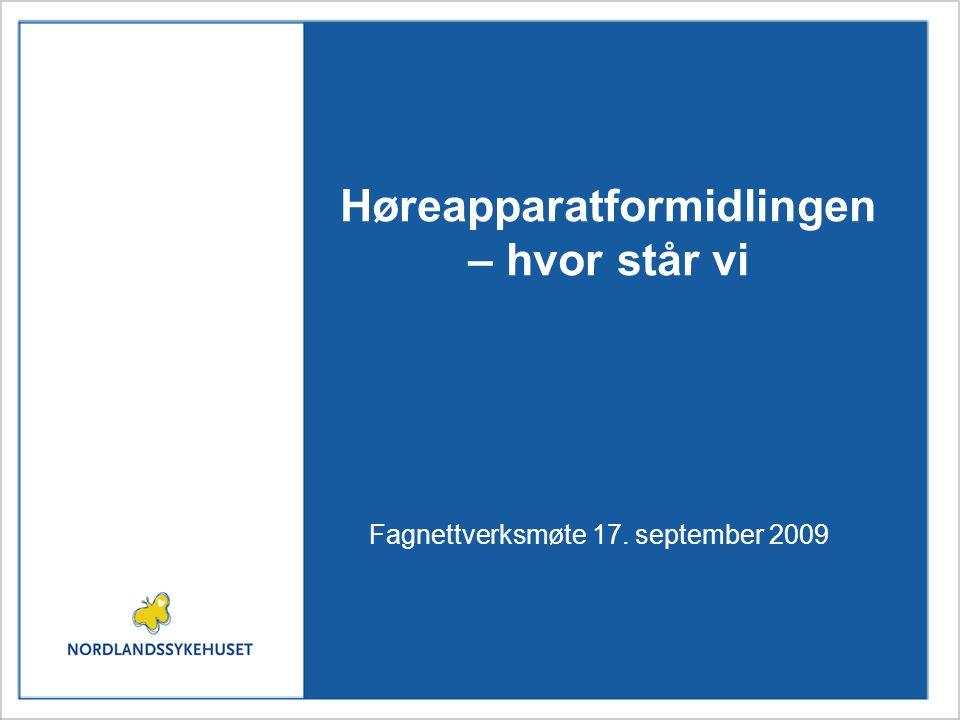 Høreapparatformidlingen – hvor står vi Fagnettverksmøte 17. september 2009