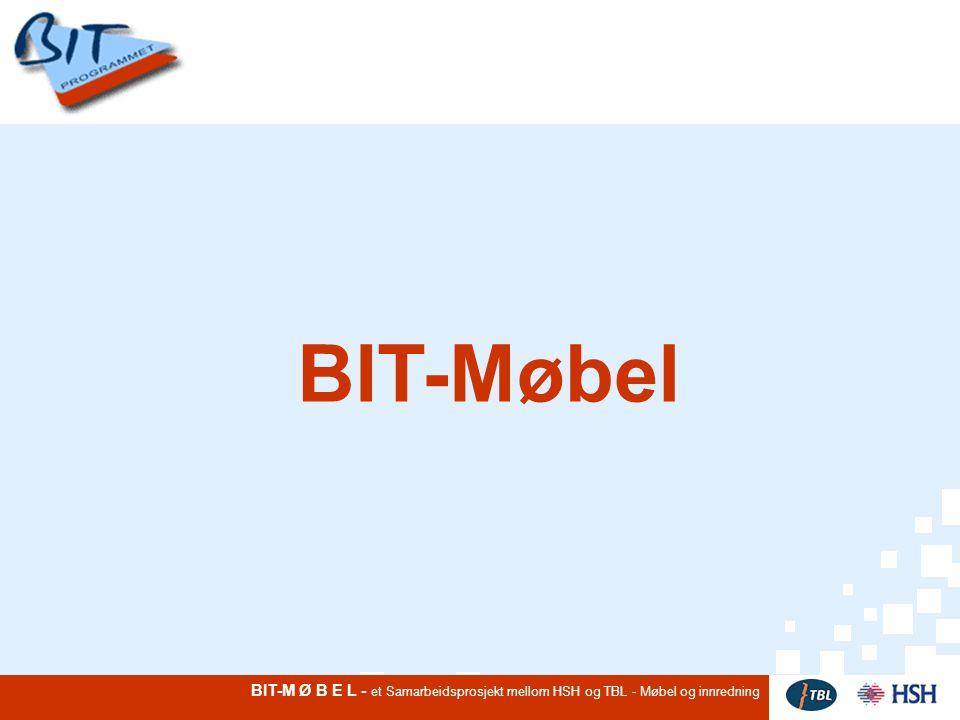 BIT-M Ø B E L - et Samarbeidsprosjekt mellom HSH og TBL - Møbel og innredning BIT-Møbel