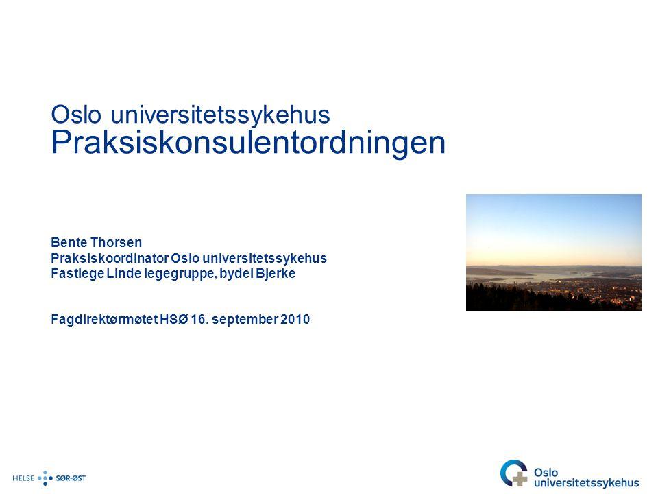 Oslo universitetssykehus Praksiskonsulentordningen Bente Thorsen Praksiskoordinator Oslo universitetssykehus Fastlege Linde legegruppe, bydel Bjerke F