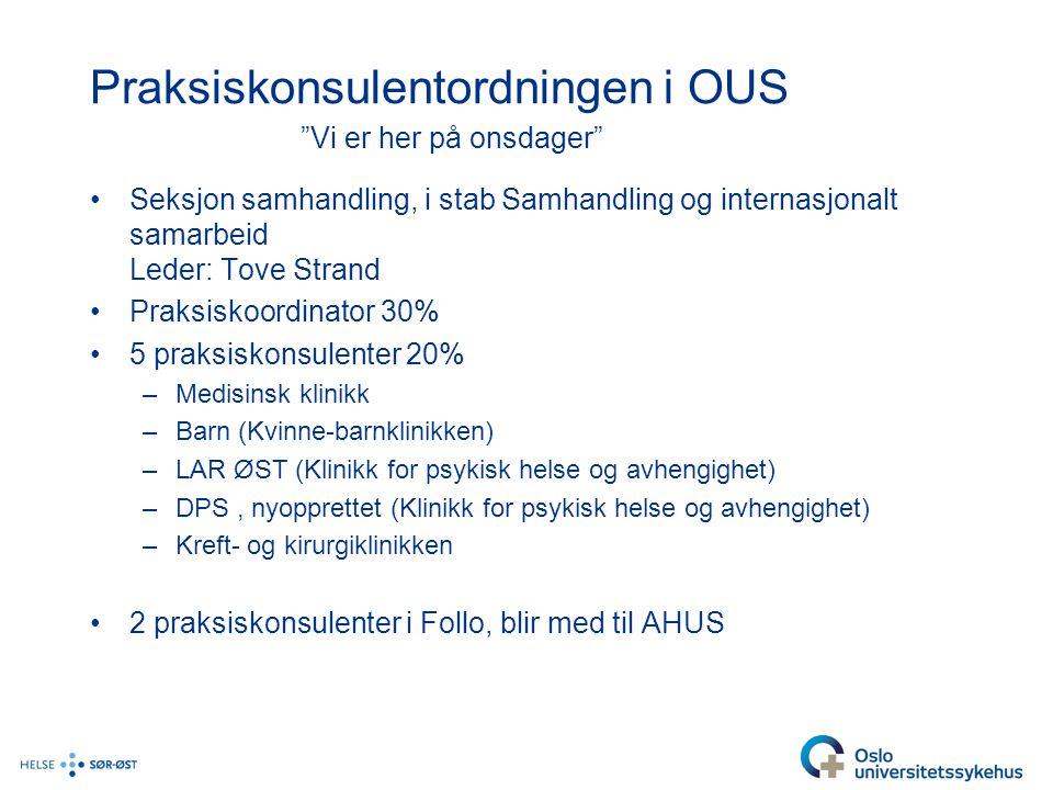 """Praksiskonsulentordningen i OUS """"Vi er her på onsdager"""" •Seksjon samhandling, i stab Samhandling og internasjonalt samarbeid Leder: Tove Strand •Praks"""