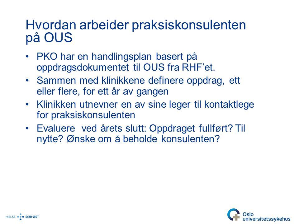 Hvordan arbeider praksiskonsulenten på OUS •PKO har en handlingsplan basert på oppdragsdokumentet til OUS fra RHF'et. •Sammen med klinikkene definere