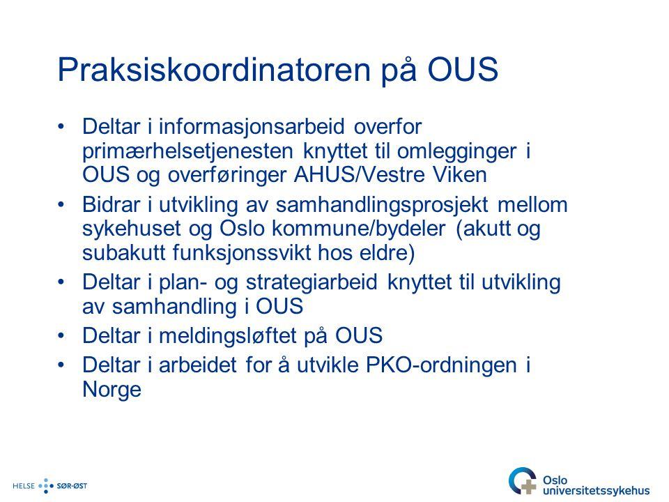 Praksiskoordinatoren på OUS •Deltar i informasjonsarbeid overfor primærhelsetjenesten knyttet til omlegginger i OUS og overføringer AHUS/Vestre Viken