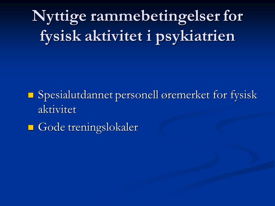 Nyttige rammebetingelser for fysisk aktivitet i psykiatrien  Spesialutdannet personell øremerket for fysisk aktivitet  Gode treningslokaler