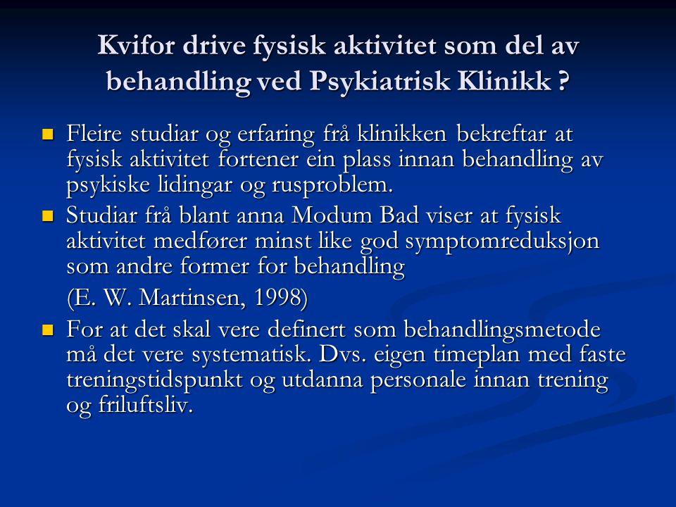 Kvifor drive fysisk aktivitet som del av behandling ved Psykiatrisk Klinikk ?  Fleire studiar og erfaring frå klinikken bekreftar at fysisk aktivitet