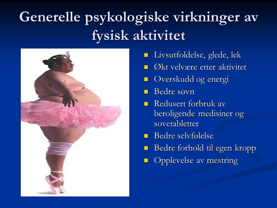Generelle psykologiske virkninger av fysisk aktivitet  Livsutfoldelse, glede, lek  Økt velvære etter aktivitet  Overskudd og energi  Bedre søvn 