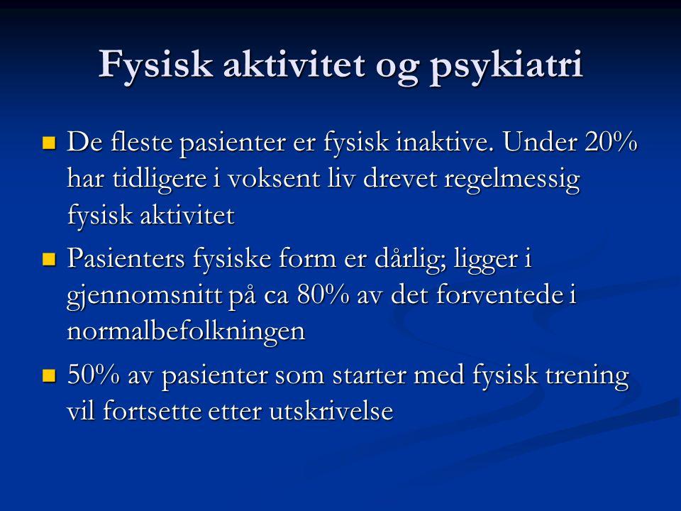 Fysisk aktivitet og psykiatri  De fleste pasienter er fysisk inaktive. Under 20% har tidligere i voksent liv drevet regelmessig fysisk aktivitet  Pa