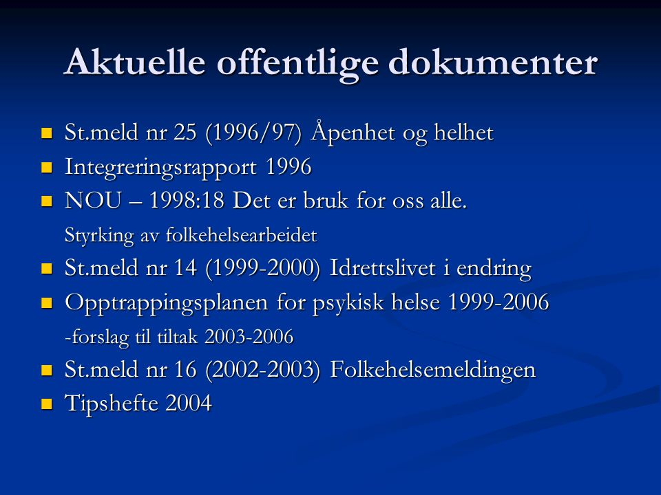 Aktuelle offentlige dokumenter  St.meld nr 25 (1996/97) Åpenhet og helhet  Integreringsrapport 1996  NOU – 1998:18 Det er bruk for oss alle. Styrki