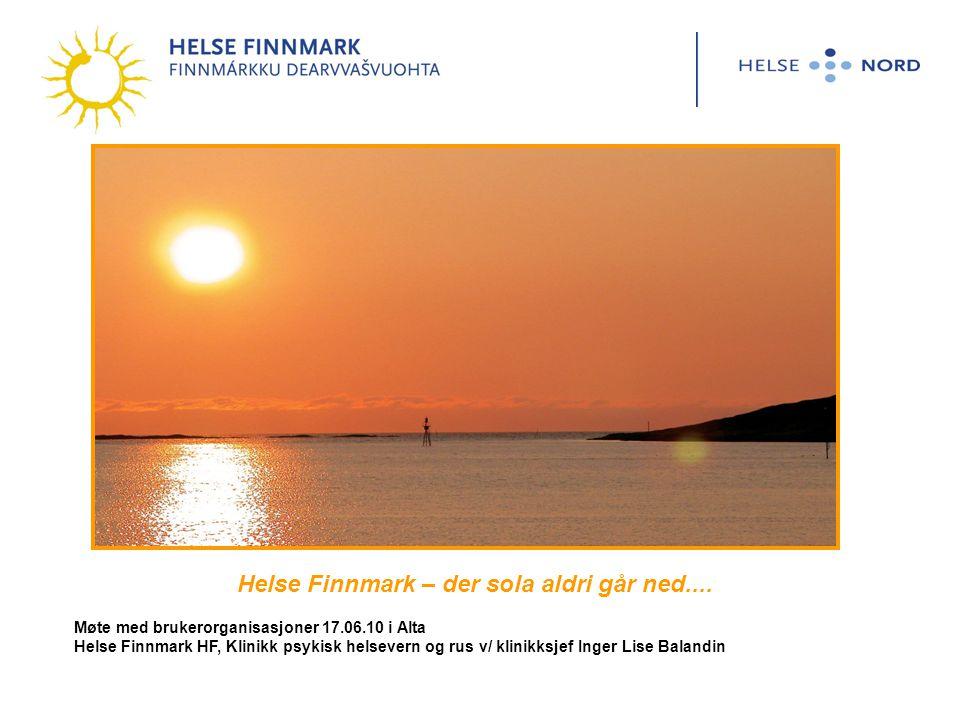 Helse Finnmark – der sola aldri går ned.... Møte med brukerorganisasjoner 17.06.10 i Alta Helse Finnmark HF, Klinikk psykisk helsevern og rus v/ klini