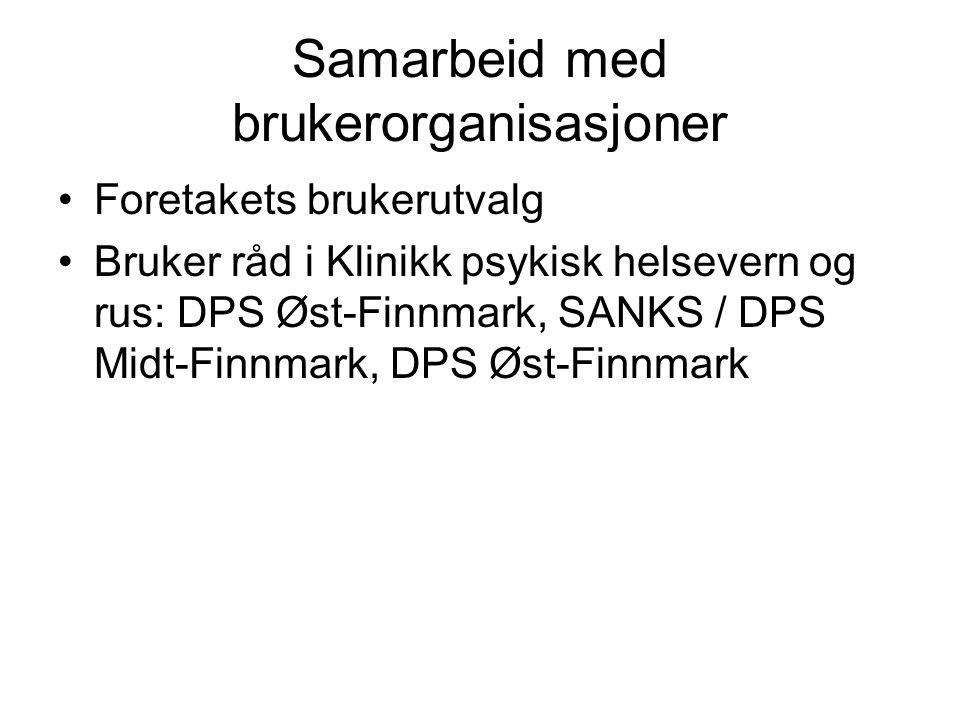 Samarbeid med brukerorganisasjoner •Foretakets brukerutvalg •Bruker råd i Klinikk psykisk helsevern og rus: DPS Øst-Finnmark, SANKS / DPS Midt-Finnmar