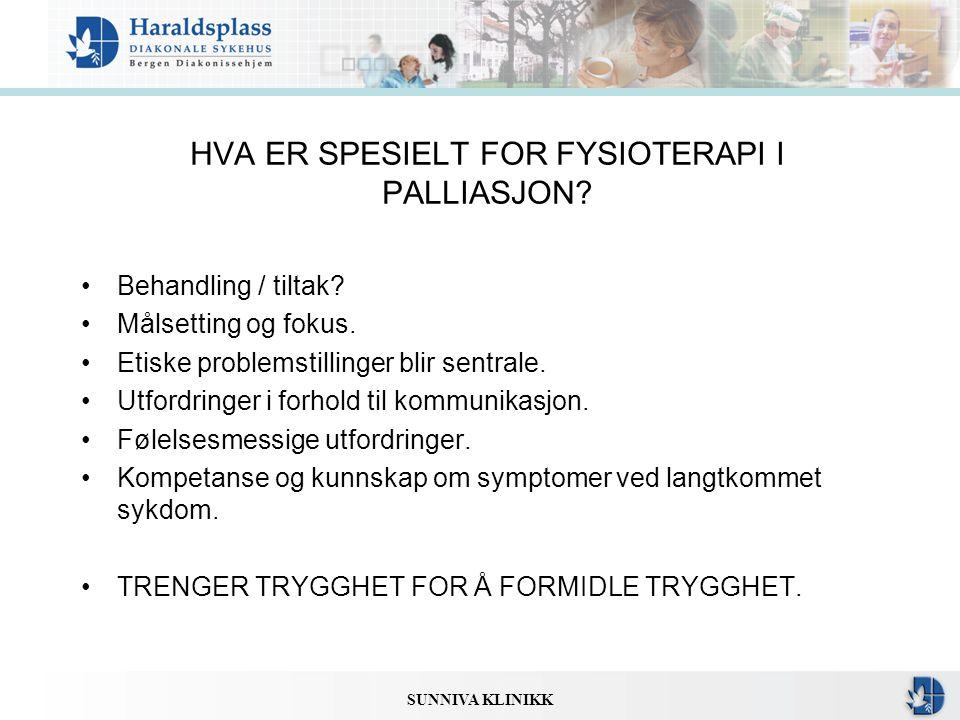 HVA ER SPESIELT FOR FYSIOTERAPI I PALLIASJON? •Behandling / tiltak? •Målsetting og fokus. •Etiske problemstillinger blir sentrale. •Utfordringer i for