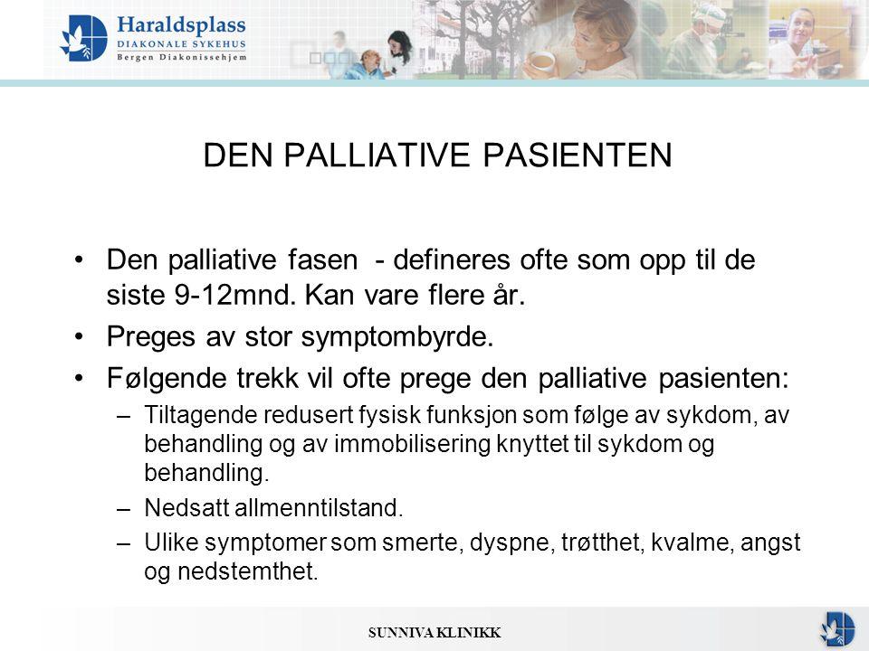 SUNNIVA KLINIKK DEN PALLIATIVE PASIENTEN •Den palliative fasen - defineres ofte som opp til de siste 9-12mnd. Kan vare flere år. •Preges av stor sympt