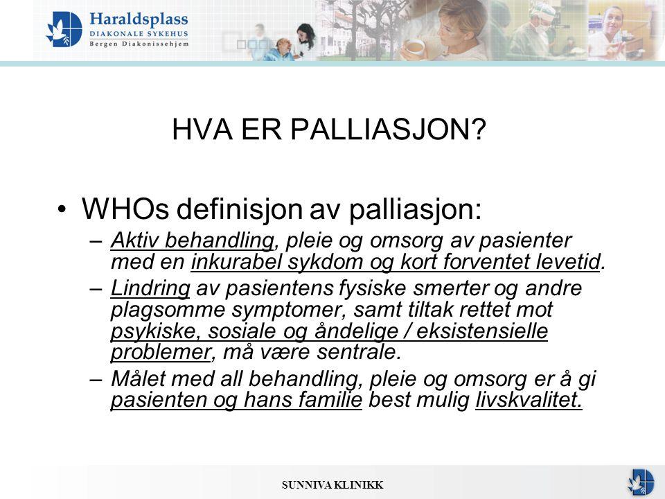 SUNNIVA KLINIKK HVA ER PALLIASJON? •WHOs definisjon av palliasjon: –Aktiv behandling, pleie og omsorg av pasienter med en inkurabel sykdom og kort for