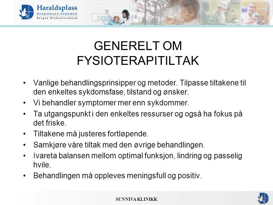 SUNNIVA KLINIKK GENERELT OM FYSIOTERAPITILTAK •Vanlige behandlingsprinsipper og metoder. Tilpasse tiltakene til den enkeltes sykdomsfase, tilstand og