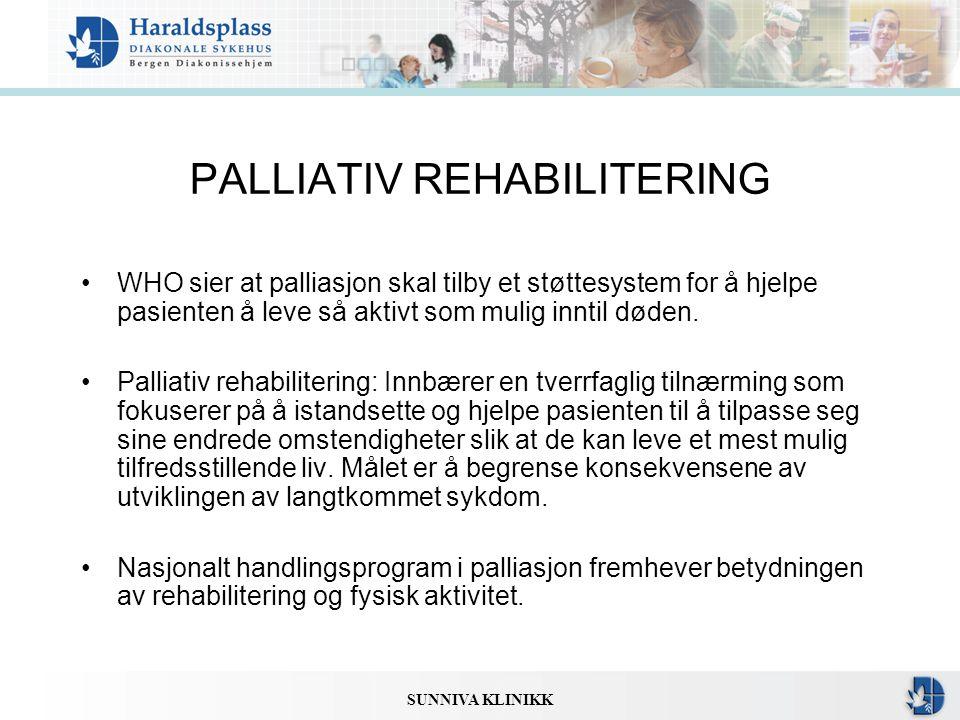 SUNNIVA KLINIKK PALLIATIV REHABILITERING •WHO sier at palliasjon skal tilby et støttesystem for å hjelpe pasienten å leve så aktivt som mulig inntil d