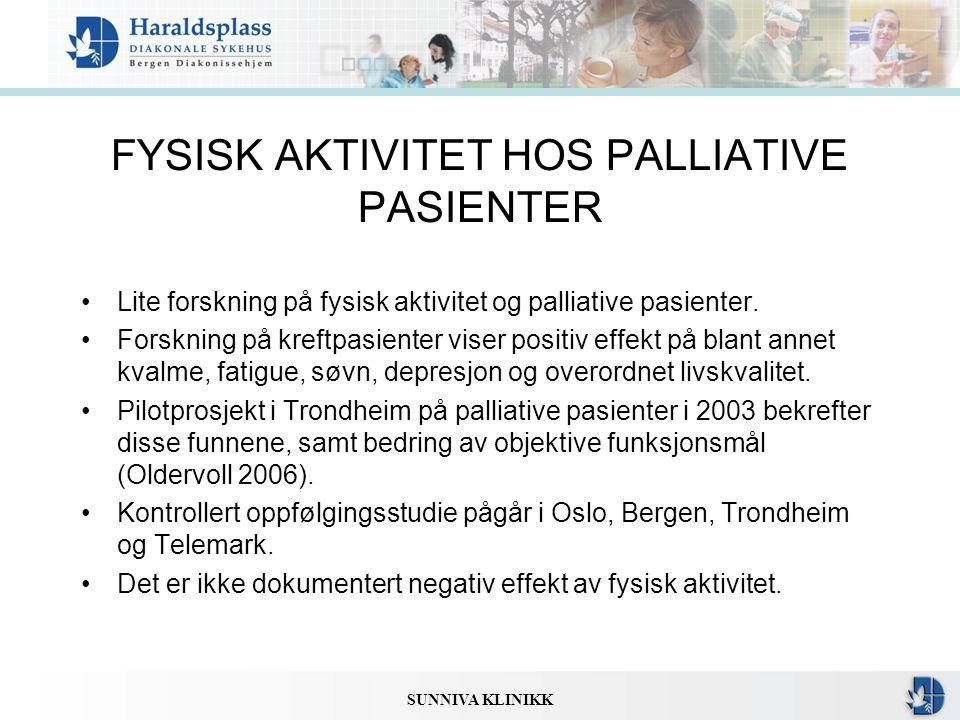 SUNNIVA KLINIKK FYSISK AKTIVITET HOS PALLIATIVE PASIENTER •Lite forskning på fysisk aktivitet og palliative pasienter. •Forskning på kreftpasienter vi