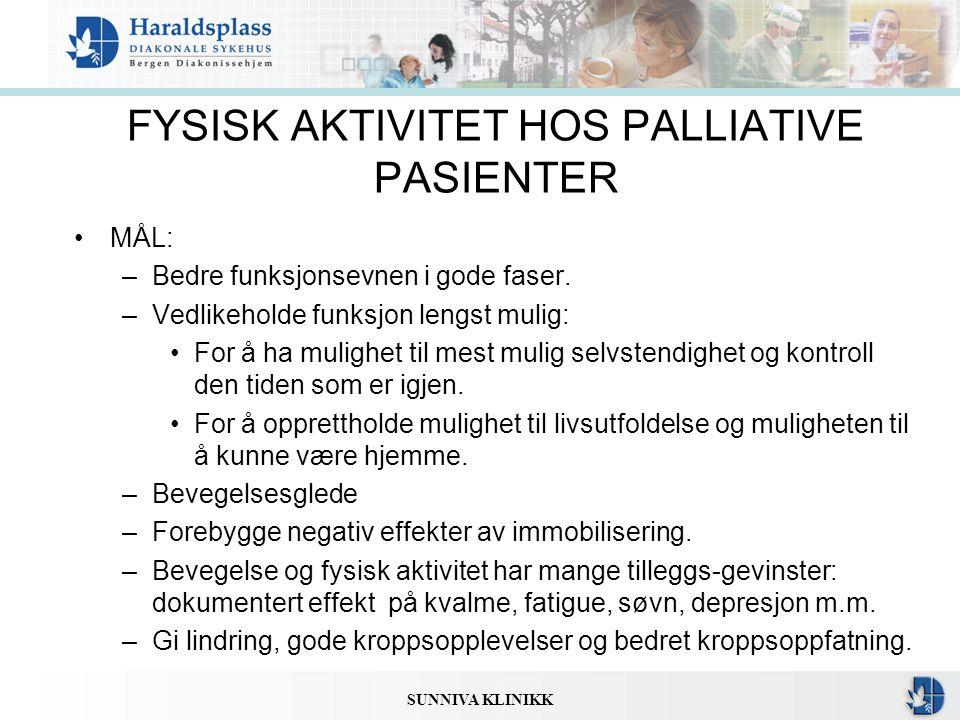 SUNNIVA KLINIKK FYSISK AKTIVITET HOS PALLIATIVE PASIENTER •MÅL: –Bedre funksjonsevnen i gode faser. –Vedlikeholde funksjon lengst mulig: •For å ha mul