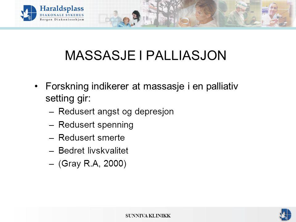SUNNIVA KLINIKK MASSASJE I PALLIASJON •Forskning indikerer at massasje i en palliativ setting gir: –Redusert angst og depresjon –Redusert spenning –Re