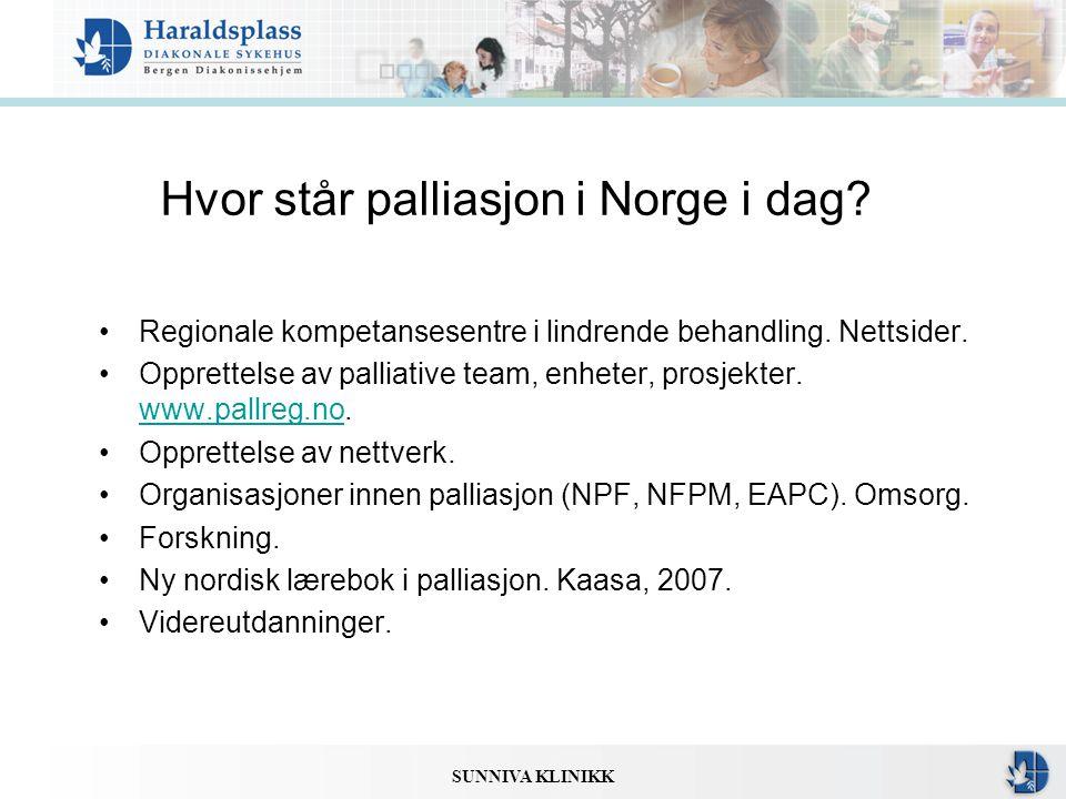 SUNNIVA KLINIKK Hvor står palliasjon i Norge i dag? •Regionale kompetansesentre i lindrende behandling. Nettsider. •Opprettelse av palliative team, en