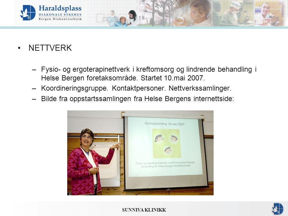 SUNNIVA KLINIKK •NETTVERK –Fysio- og ergoterapinettverk i kreftomsorg og lindrende behandling i Helse Bergen foretaksområde. Startet 10.mai 2007. –Koo