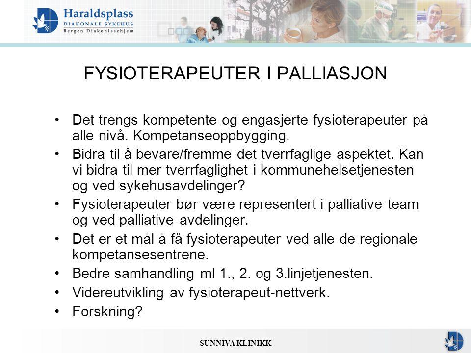 SUNNIVA KLINIKK FYSIOTERAPEUTER I PALLIASJON •Det trengs kompetente og engasjerte fysioterapeuter på alle nivå. Kompetanseoppbygging. •Bidra til å bev
