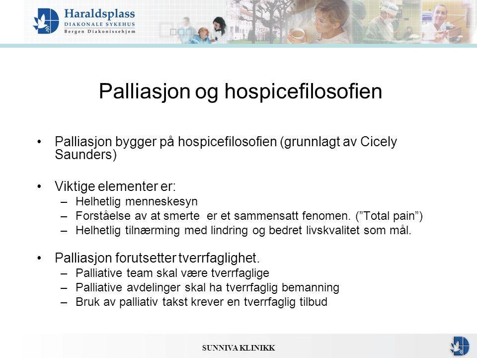 SUNNIVA KLINIKK Palliasjon og hospicefilosofien •Palliasjon bygger på hospicefilosofien (grunnlagt av Cicely Saunders) •Viktige elementer er: –Helhetl