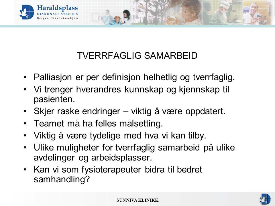 SUNNIVA KLINIKK TVERRFAGLIG SAMARBEID •Palliasjon er per definisjon helhetlig og tverrfaglig. •Vi trenger hverandres kunnskap og kjennskap til pasient