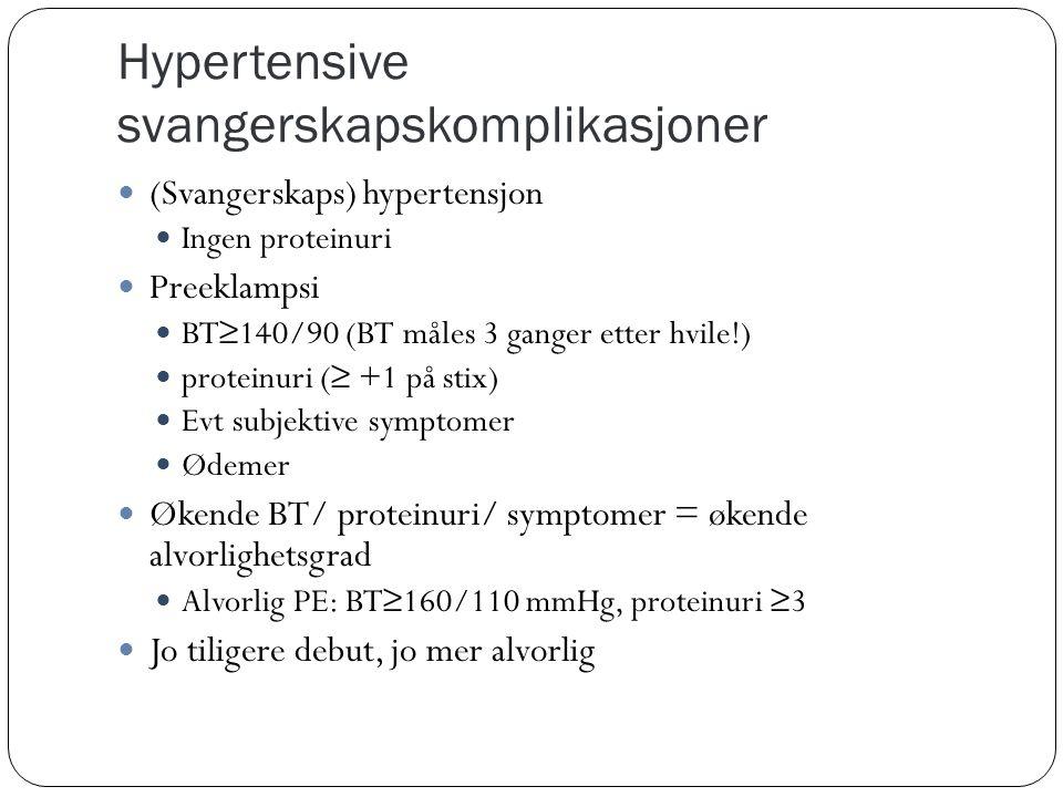 Hypertensive svangerskapskomplikasjoner  (Svangerskaps) hypertensjon  Ingen proteinuri  Preeklampsi  BT≥140/90 (BT måles 3 ganger etter hvile!) 