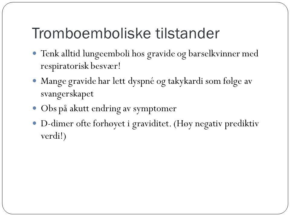 Tromboemboliske tilstander  Tenk alltid lungeemboli hos gravide og barselkvinner med respiratorisk besvær!  Mange gravide har lett dyspné og takykar