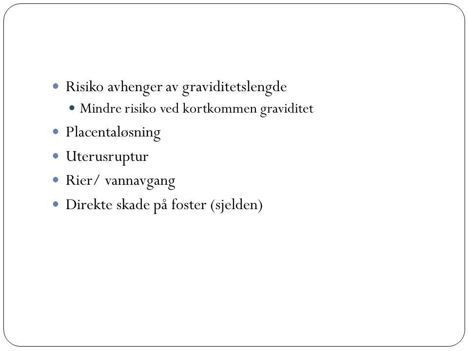  Risiko avhenger av graviditetslengde  Mindre risiko ved kortkommen graviditet  Placentaløsning  Uterusruptur  Rier/ vannavgang  Direkte skade p