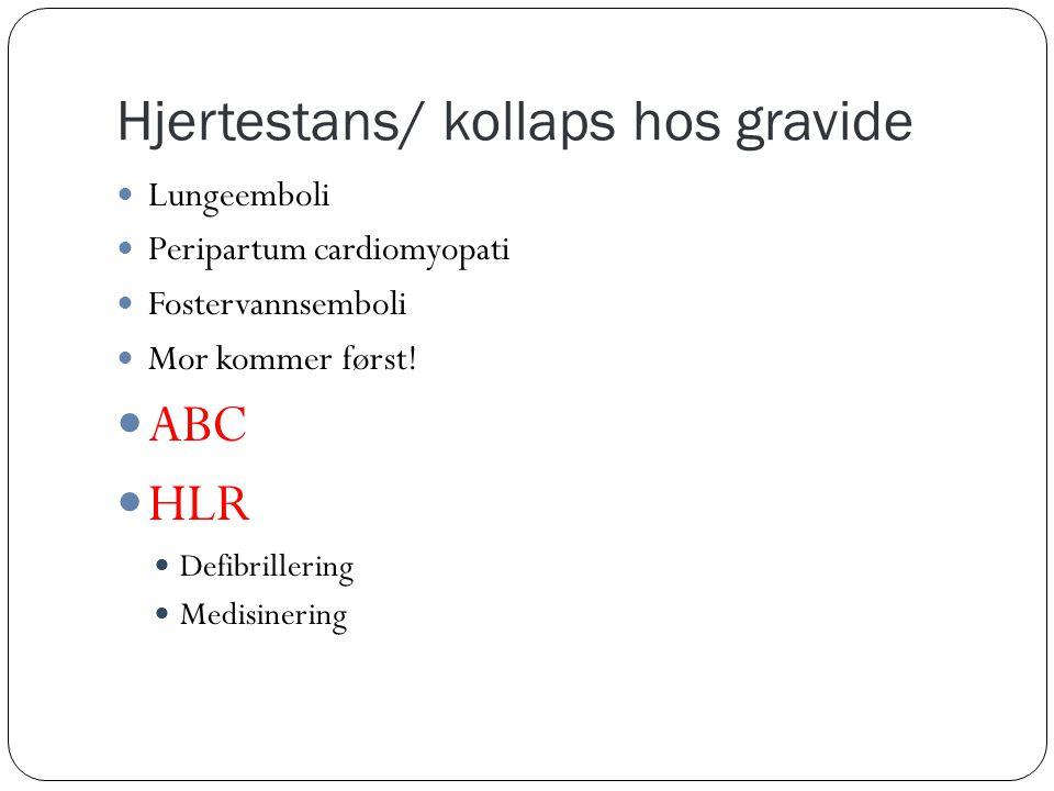 Hjertestans/ kollaps hos gravide  Lungeemboli  Peripartum cardiomyopati  Fostervannsemboli  Mor kommer først!  ABC  HLR  Defibrillering  Medis