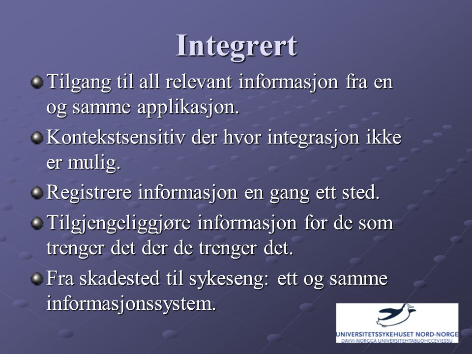 Integrert Tilgang til all relevant informasjon fra en og samme applikasjon.