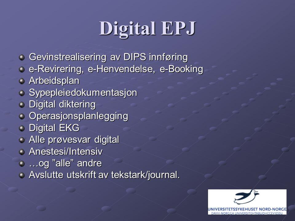 Digital EPJ Gevinstrealisering av DIPS innføring e-Revirering, e-Henvendelse, e-Booking ArbeidsplanSypepleiedokumentasjon Digital diktering Operasjonsplanlegging Digital EKG Alle prøvesvar digital Anestesi/Intensiv …og alle andre Avslutte utskrift av tekstark/journal.