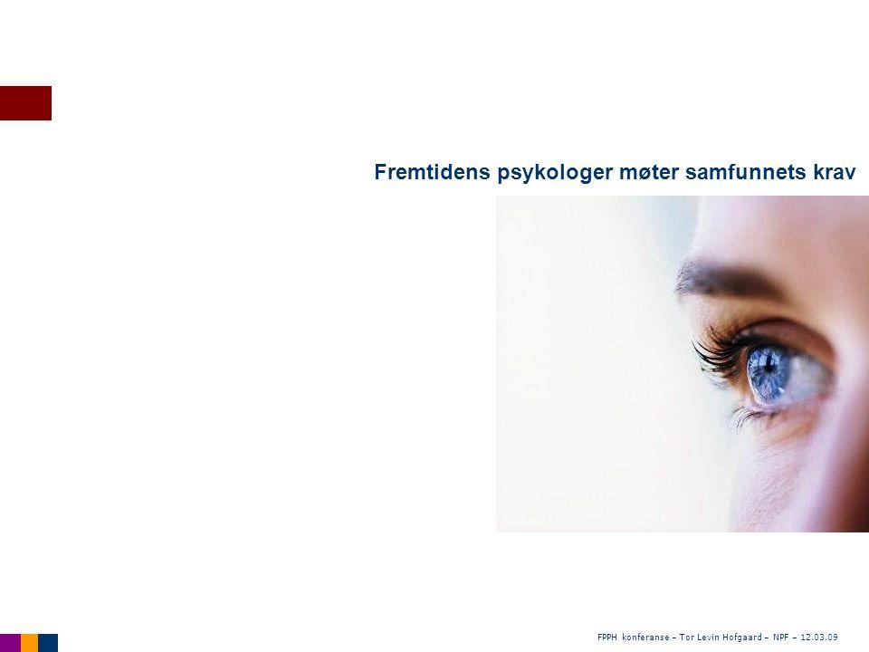 FPPH konferanse – Tor Levin Hofgaard – NPF – 12.03.09 Hovedtrender Brukerkompetanse Fagkompetanse Klinikk Nære tjenester Forebygge Reparere Kontroll/juss/evidens Autonomi Opptrappingsplanen