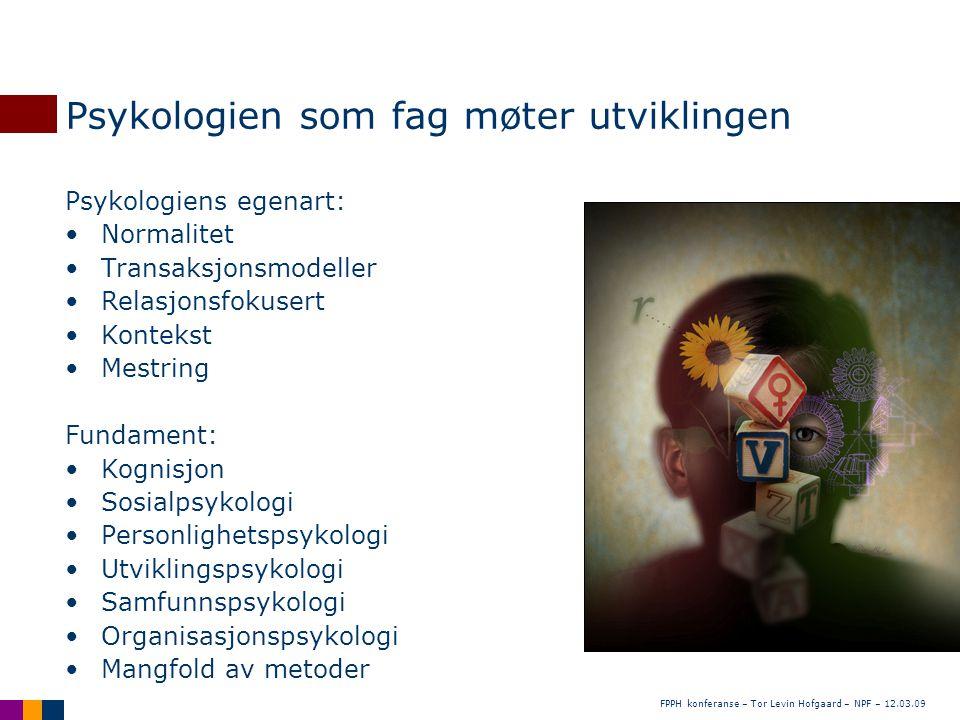 Psykologien som fag møter utviklingen Psykologiens egenart: •Normalitet •Transaksjonsmodeller •Relasjonsfokusert •Kontekst •Mestring Fundament: •Kogni