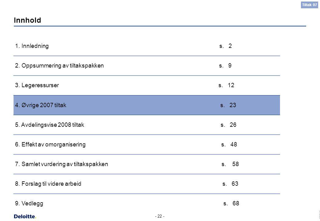 (c) Deloitte AS 2007 - 22 - Innhold 1. Innledning s. 2 2. Oppsummering av tiltakspakken s. 9 3. Legeressurser s. 12 4. Øvrige 2007 tiltak s. 23 5. Avd