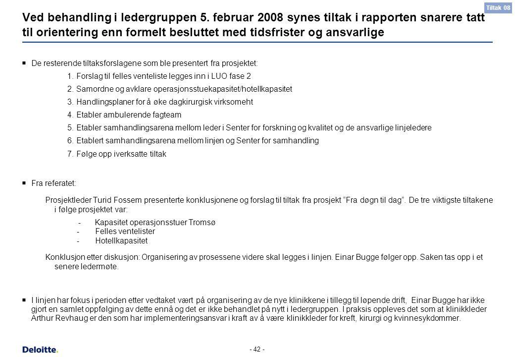 - 42 - Ved behandling i ledergruppen 5. februar 2008 synes tiltak i rapporten snarere tatt til orientering enn formelt besluttet med tidsfrister og an