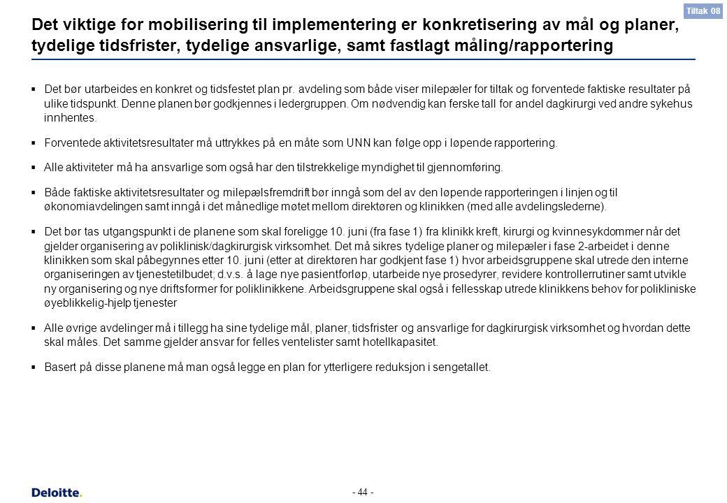 - 44 - Det viktige for mobilisering til implementering er konkretisering av mål og planer, tydelige tidsfrister, tydelige ansvarlige, samt fastlagt må
