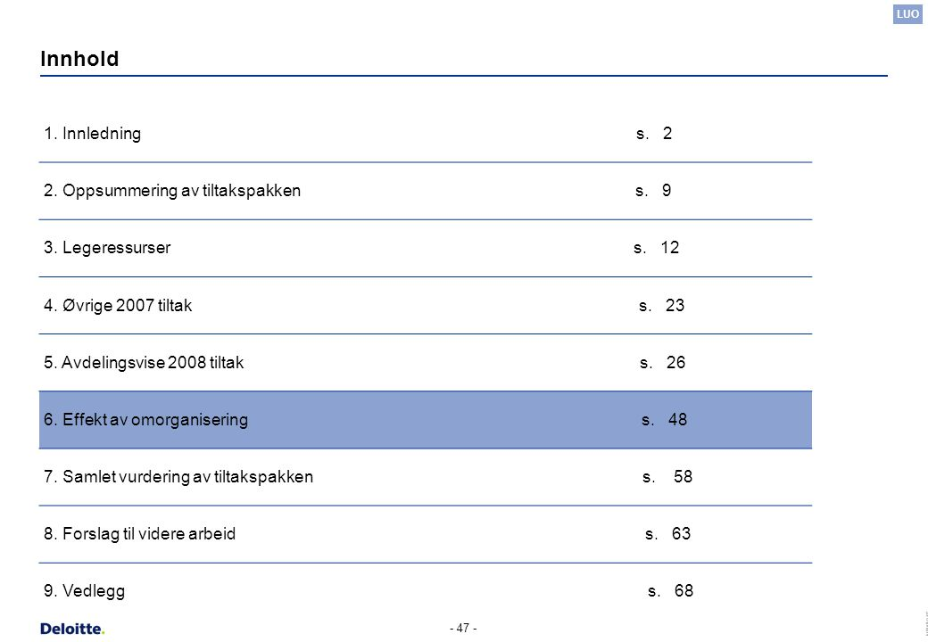 (c) Deloitte AS 2007 - 47 - Innhold 1. Innledning s. 2 2. Oppsummering av tiltakspakken s. 9 3. Legeressurser s. 12 4. Øvrige 2007 tiltak s. 23 5. Avd