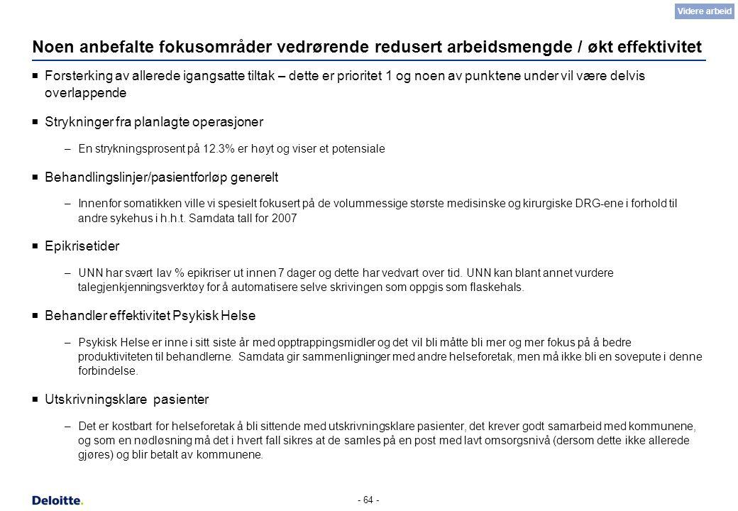 - 64 - Noen anbefalte fokusområder vedrørende redusert arbeidsmengde / økt effektivitet  Forsterking av allerede igangsatte tiltak – dette er priorit