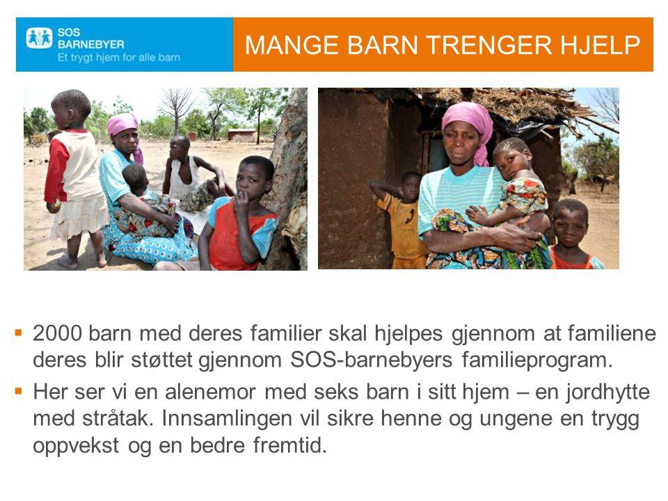 MANGE BARN TRENGER HJELP  2000 barn med deres familier skal hjelpes gjennom at familiene deres blir støttet gjennom SOS-barnebyers familieprogram. 