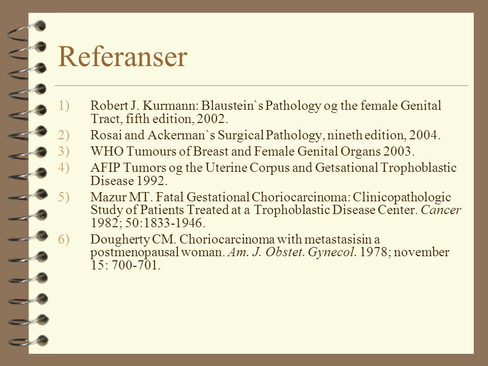Referanser 1)Robert J. Kurmann: Blaustein`s Pathology og the female Genital Tract, fifth edition, 2002. 2)Rosai and Ackerman`s Surgical Pathology, nin