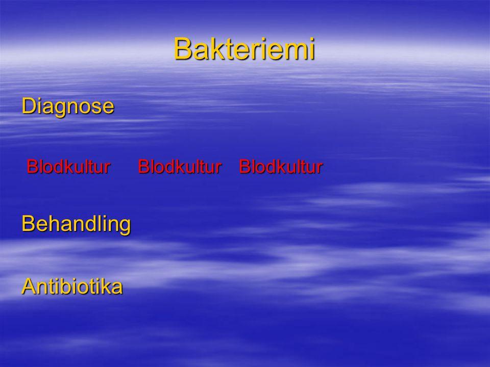 Bakteriemi Diagnose Blodkultur Blodkultur Blodkultur Blodkultur Blodkultur BlodkulturBehandlingAntibiotika