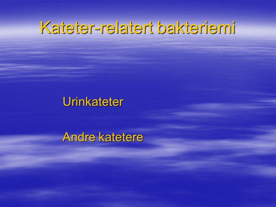 Kateter-relatert bakteriemi Urinkateter Andre katetere