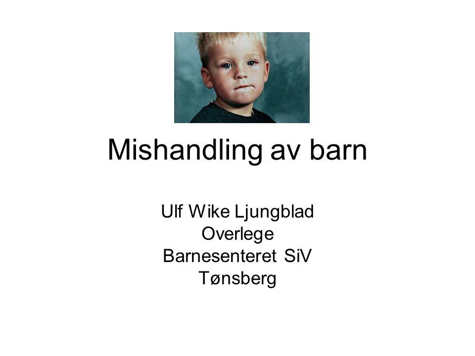 Mishandling av barn Ulf Wike Ljungblad Overlege Barnesenteret SiV Tønsberg
