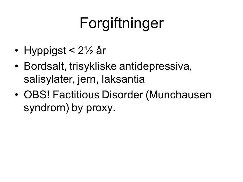 Forgiftninger •Hyppigst < 2½ år •Bordsalt, trisykliske antidepressiva, salisylater, jern, laksantia •OBS! Factitious Disorder (Munchausen syndrom) by