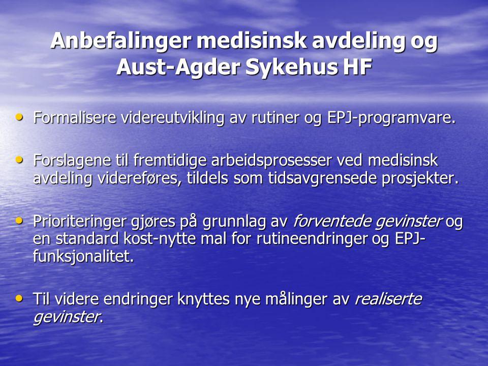 Anbefalinger medisinsk avdeling og Aust-Agder Sykehus HF • Formalisere videreutvikling av rutiner og EPJ-programvare. • Forslagene til fremtidige arbe