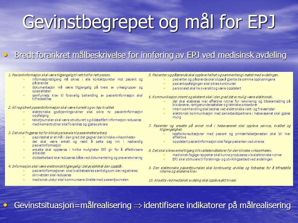 Gevinstbegrepet og mål for EPJ • Bredt forankret målbeskrivelse for innføring av EPJ ved medisinsk avdeling • Gevinstsituasjon=målrealisering  identi