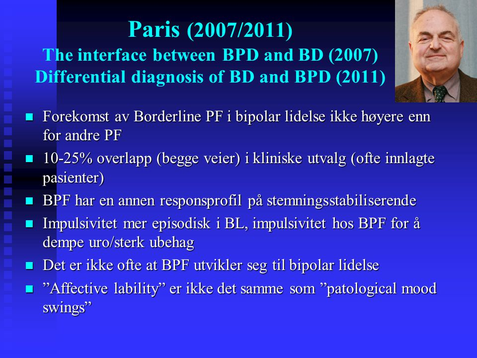 Paris (2007/2011) The interface between BPD and BD (2007) Differential diagnosis of BD and BPD (2011)  Forekomst av Borderline PF i bipolar lidelse i
