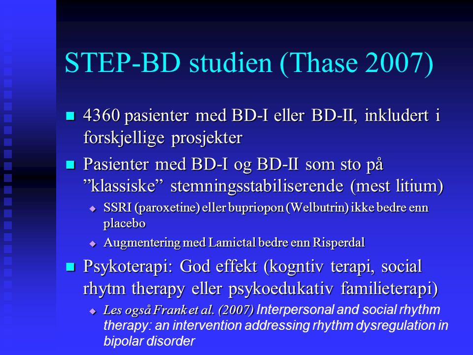 """STEP-BD studien (Thase 2007)  4360 pasienter med BD-I eller BD-II, inkludert i forskjellige prosjekter  Pasienter med BD-I og BD-II som sto på """"klas"""